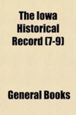 The Iowa Historical Record (Volume 7-9) af State Historical Society of Iowa