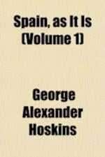 Spain, as It Is (Volume 1) af George Alexander Hoskins