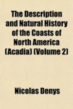 The Description and Natural History of the Coasts of North America (Acadia) (Volume 2) af Nicolas Denys