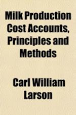 Milk Production Cost Accounts, Principles and Methods af Carl William Larson