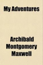 My Adventures Volume 2 af Archibald Montgomery Maxwell