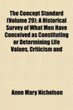 The Concept Standard (Volume 29); A Historical Survey of What Men Have Conceived as Constituting or Determining Life Values, Criticism and Interpretat af Anne Mary Nicholson
