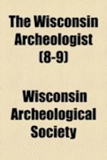 The Wisconsin Archeologist (Volume 8-9) af Wisconsin Archeological Society