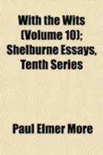 With the Wits (Volume 10); Shelburne Essays, Tenth Series