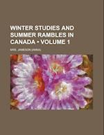 Winter Studies and Summer Rambles in Canada (Volume 1)