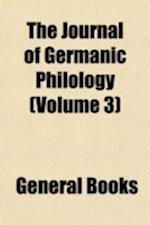 The Journal of Germanic Philology Volume 3 af Gustaf E. Karsten