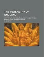 The Peasantry of England; An Appeal to the Nobility, Clergy and Gentry on Behalf of the Working Classes af G. W. Perry
