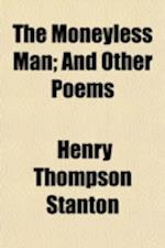 The Moneyless Man; And Other Poems af Henry Thompson Stanton
