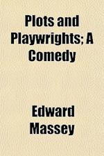 Plots and Playwrights; A Comedy af Edward Massey