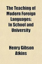 The Teaching of Modern Foreign Languages; In School and University af Henry Gibson Atkins