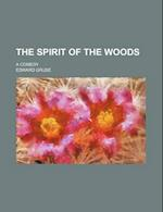 The Spirit of the Woods; A Comedy af Edward Gruse