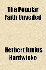The Popular Faith Unveiled af Herbert Junius Hardwicke