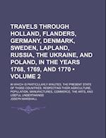 Travels Through Holland, Flanders, Germany, Denmark, Sweden, Lapland, Russia, the Ukraine, and Poland, in the Years 1768, 1769, and 1770 (Volume 2); I af Joseph Marshall