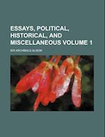 Essays, Political, Historical, and Miscellaneous Volume 1