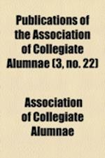 Publications of the Association of Collegiate Alumnae (3, No. 22) af Association of Collegiate Alumnae