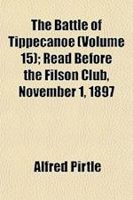 The Battle of Tippecanoe Volume 15; Read Before the Filson Club, November 1, 1897 af Alfred Pirtle