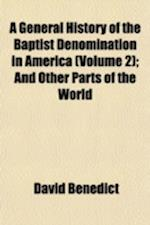 A General History of the Baptist Denomination in America Volume 2; And Other Parts of the World af David Benedict