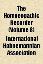 The Homoeopathic Recorder (Volume 8) af International Hahnemannian Association
