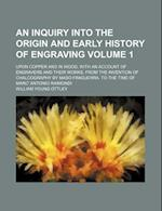 An  Inquiry Into the Origin and Early History of Engraving Volume 1; Upon Copper and in Wood, with an Account of Engravers and Their Works, from the I af William Young Ottley