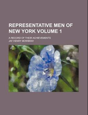 Bog, paperback Representative Men of New York Volume 1; A Record of Their Achievements af Jay Henry Mowbray