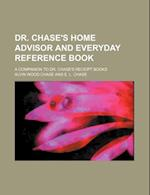 Dr. Chase's Home Advisor and Everyday Reference Book; A Companion to Dr. Chase's Receipt Books af Alvin Wood Chase