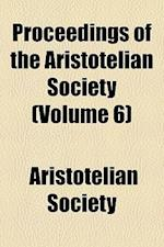 Proceedings of the Aristotelian Society (Volume 6) af Aristotelian Society