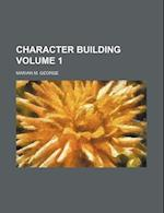 Character Building Volume 1 af Marian M. George