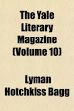 The Yale Literary Magazine (Volume 10) af Lyman Hotchkiss Bagg