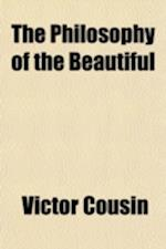 The Philosophy of the Beautiful af Cousin, Victor Cousin