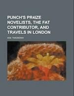 Punch's Pr4ize Novelists, the Fat Contributor, and Travels in London af W. M. Thackeray
