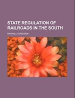 State Regulation of Railroads in the South af Maxwell Ferguson