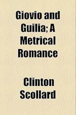 Giovio and Guilia; A Metrical Romance
