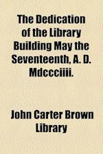 The Dedication of the Library Building May the Seventeenth, A. D. MDCCCIIII. af John Carter Brown Library