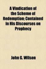 A Vindication of the Scheme of Redemption; Contained in His Discourses on Prophecy af John G. Wilson