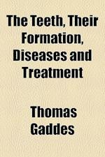 The Teeth, Their Formation, Diseases and Treatment af Thomas Gaddes