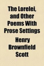 The Lorelei, and Other Poems with Prose Settings af Henry Brownfield Scott