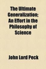 The Ultimate Generalization; An Effort in the Philosophy of Science af John Lord Peck