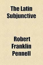 The Latin Subjunctive af Robert Franklin Pennell