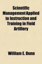 Scientific Management Applied to Instruction and Training in Field Artillery af William E. Dunn