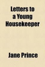 Letters to a Young Housekeeper af Jane Prince