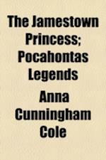 The Jamestown Princess; Pocahontas Legends af Anna Cunningham Cole