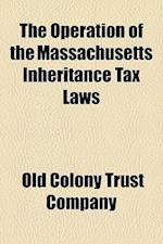 The Operation of the Massachusetts Inheritance Tax Laws af Old Colony Trust Company