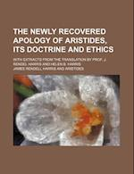 The Newly Recovered Apology of Aristides, Its Doctrine and Ethics; With Extracts from the Translation by Prof. J. Rendel Harris and Helen B. Harris af James Rendell Harris, Helen Balkwill Harris
