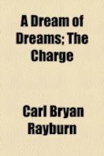 A Dream of Dreams; The Charge af Carl Bryan Rayburn