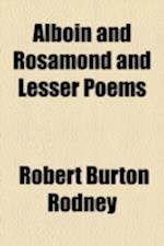 Alboin and Rosamond and Lesser Poems af Robert Burton Rodney