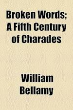 Broken Words; A Fifth Century of Charades af William Bellamy