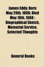 James Eddy; Born May 29th, 1806; Died May 18th, 1888