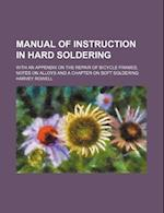 Manual of Instruction in Hard Soldering; With an Appendix on the Repair of Bicycle Frames Notes on Alloys and a Chapter on Soft Soldering af Harvey Rowell