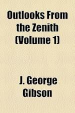 Outlooks from the Zenith (Volume 1) af J. George Gibson