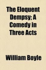 The Eloquent Dempsy; A Comedy in Three Acts af William Boyle